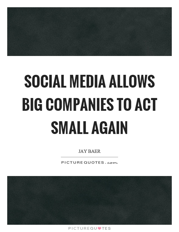 Social media allows big companies to act small again Picture Quote #1