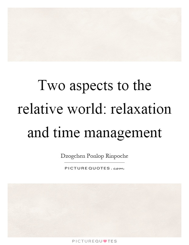 Two aspects to the relative world: relaxation and time management Picture Quote #1