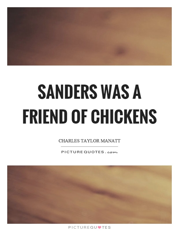 Sanders was a friend of chickens Picture Quote #1