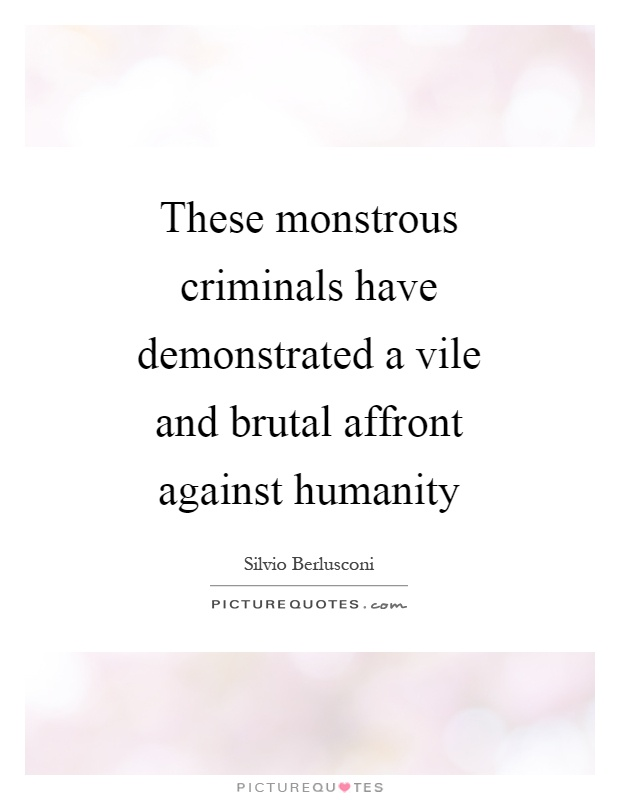 These monstrous criminals have demonstrated a vile and brutal affront against humanity Picture Quote #1
