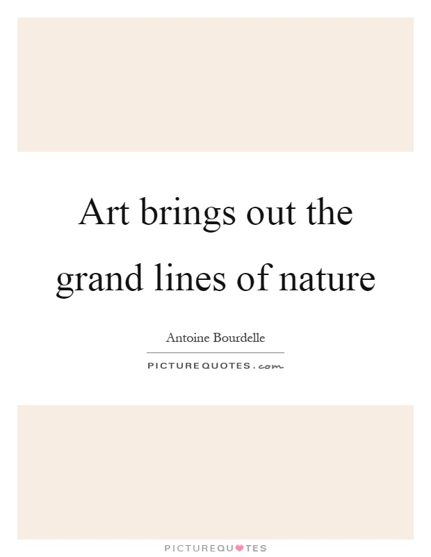 Art brings out the grand lines of nature Picture Quote #1