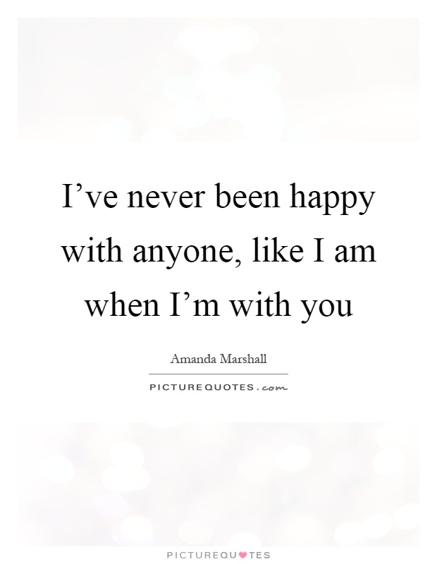 I Am Happy With You Quotes Amanda Marshall Quotes...