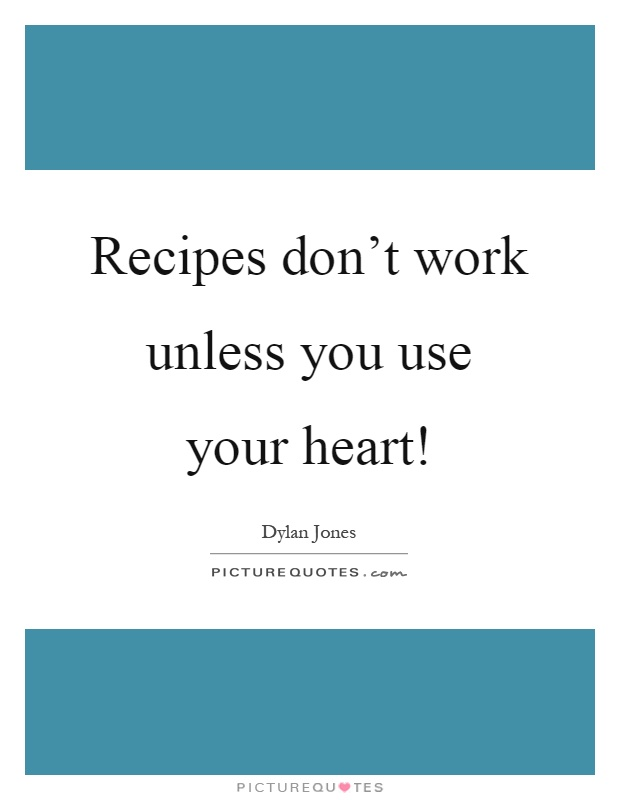 Recipes don't work unless you use your heart! Picture Quote #1