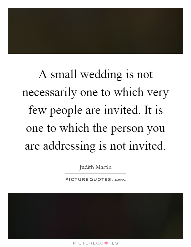 A small wedding is not necessarily one to which very few people