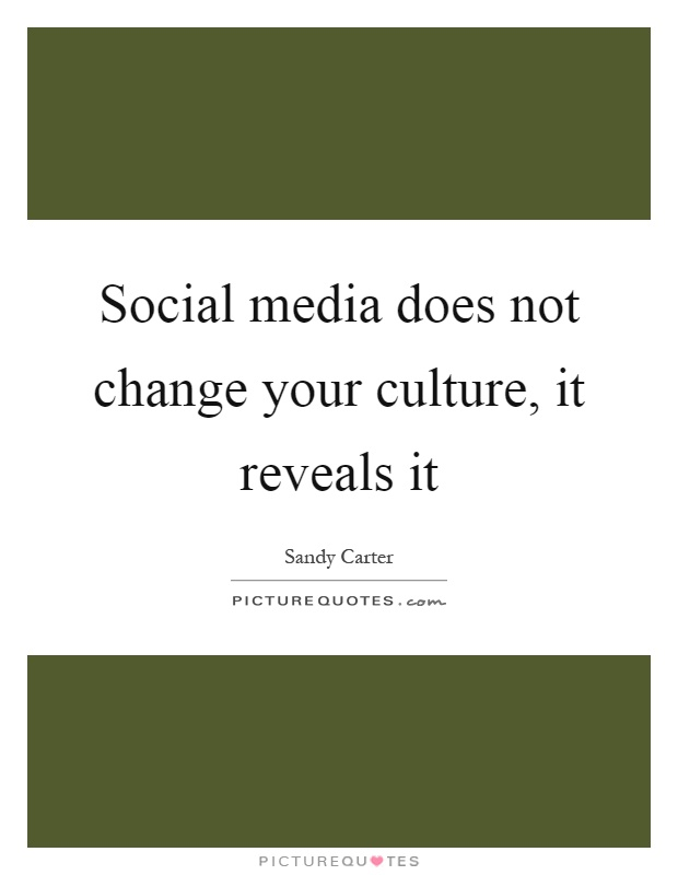 Social media does not change your culture, it reveals it Picture Quote #1