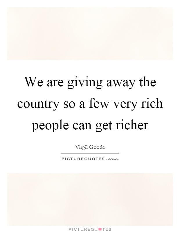 We are giving away the country so a few very rich people can get richer Picture Quote #1