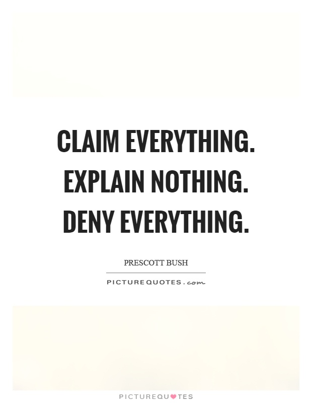 Claim everything. Explain nothing. Deny everything Picture Quote #1