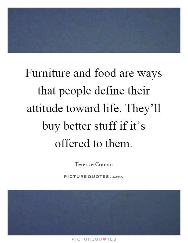 Furniture and food are ways that people define their for Furniture quotes