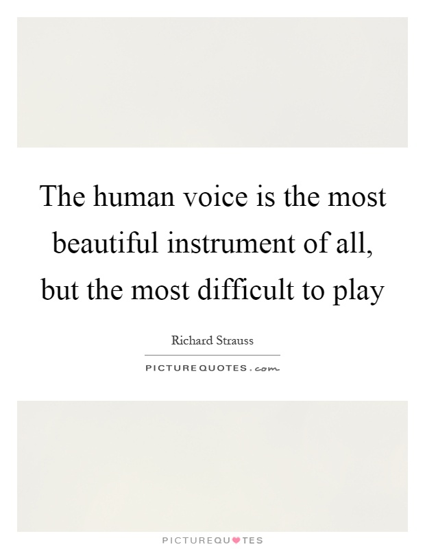 The human voice is the most beautiful instrument of all, but the most difficult to play Picture Quote #1
