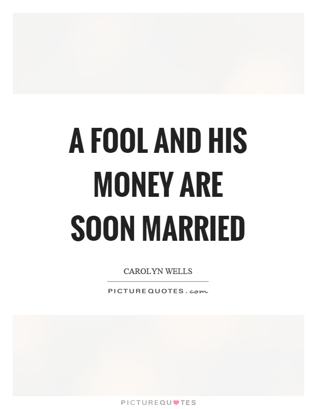 A fool and his money are soon married Picture Quote #1
