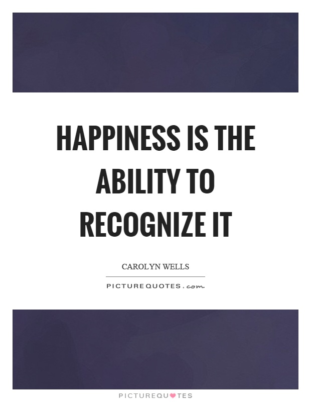 Happiness is the ability to recognize it Picture Quote #1