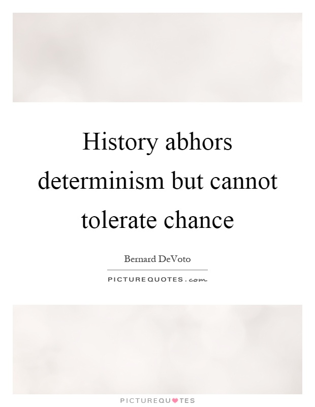 History abhors determinism but cannot tolerate chance Picture Quote #1