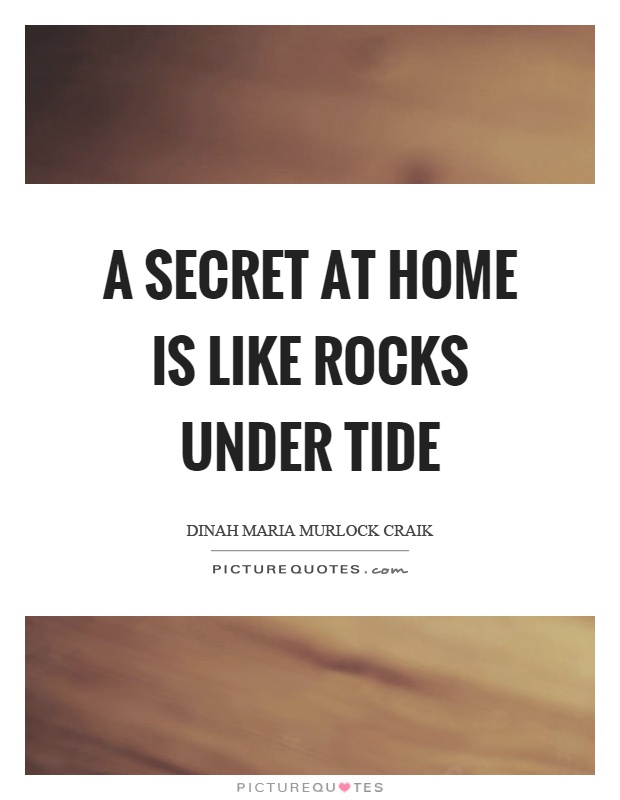 A secret at home is like rocks under tide Picture Quote #1