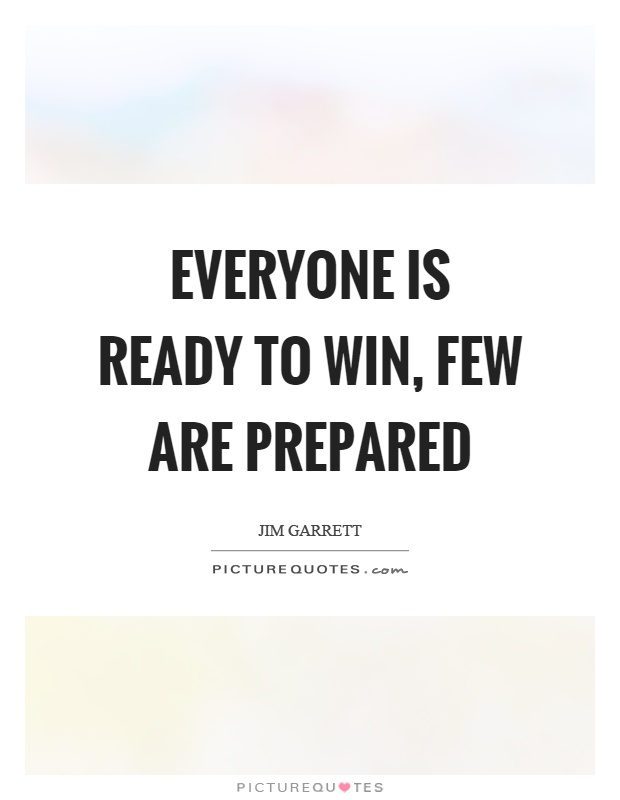 Everyone is ready to win, few are prepared Picture Quote #1