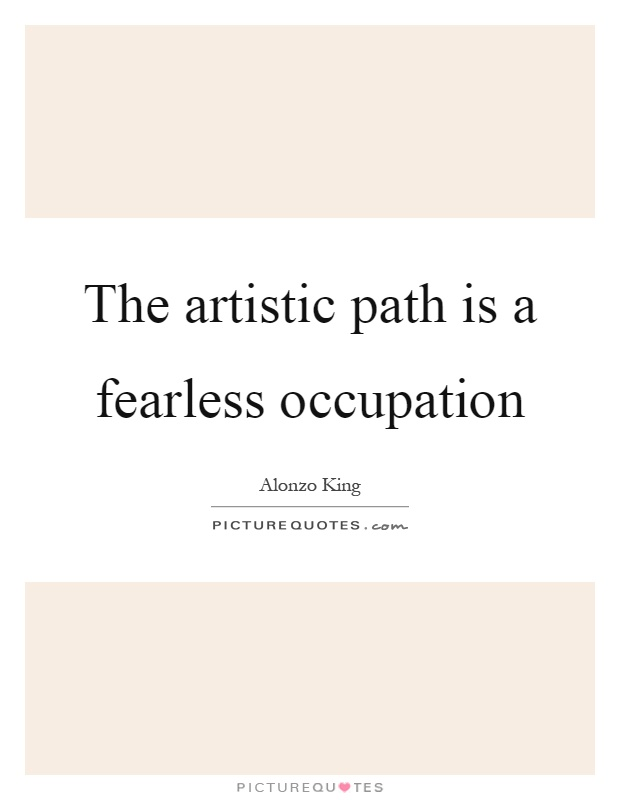 The artistic path is a fearless occupation Picture Quote #1