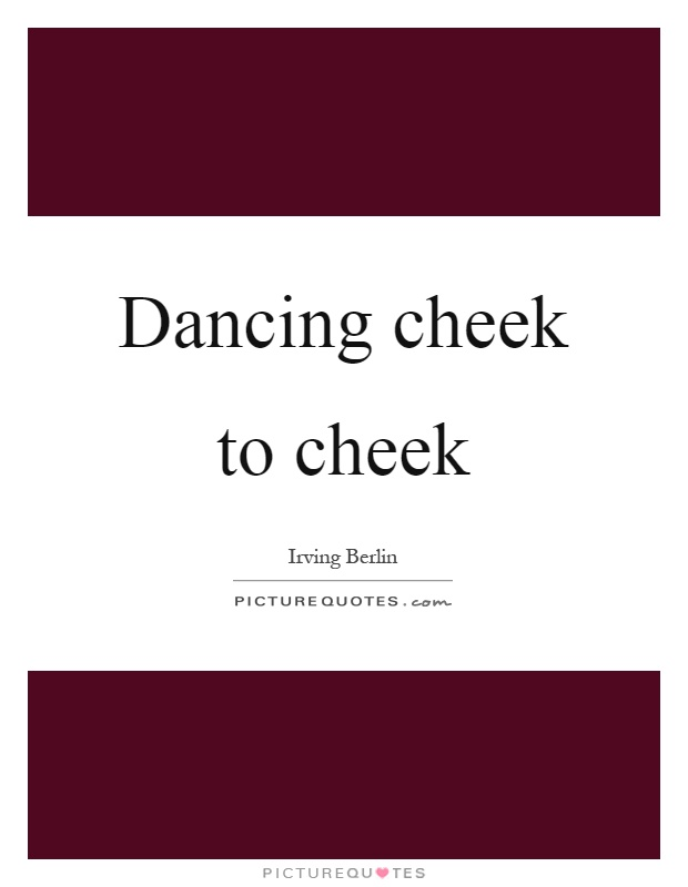 Dancing cheek to cheek Picture Quote #1