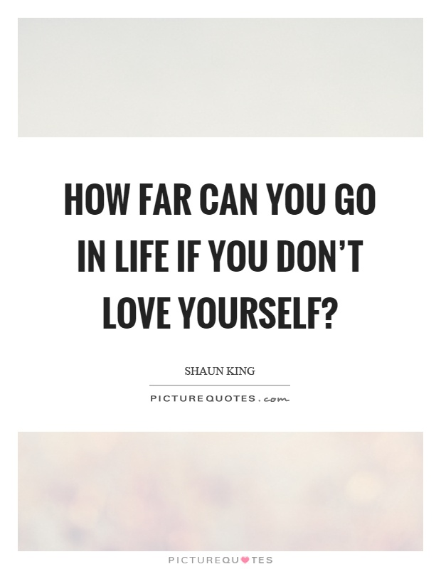 How far can you go in life if you don't love yourself? Picture Quote #1