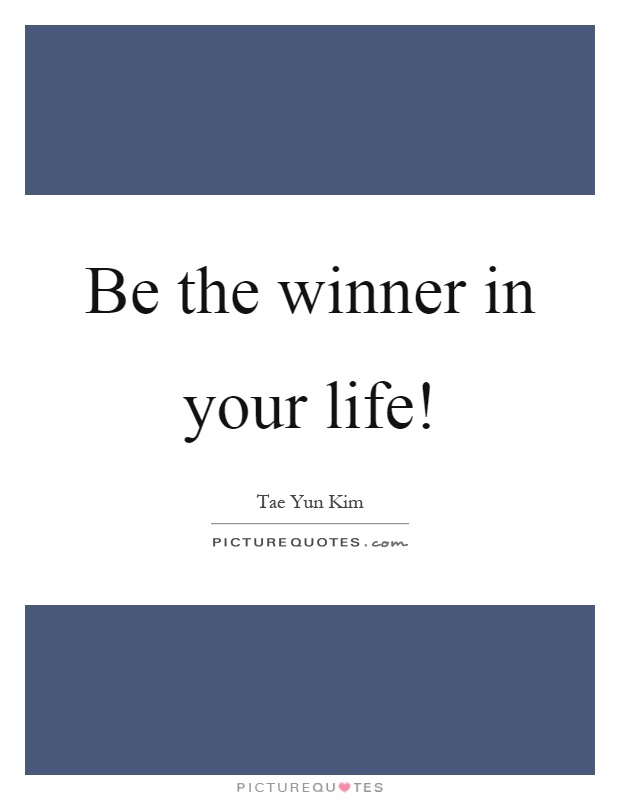 Be the winner in your life! Picture Quote #1