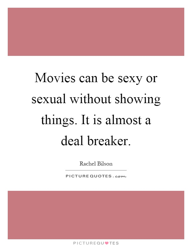 Movies can be sexy or sexual without showing things. It is almost a deal breaker Picture Quote #1