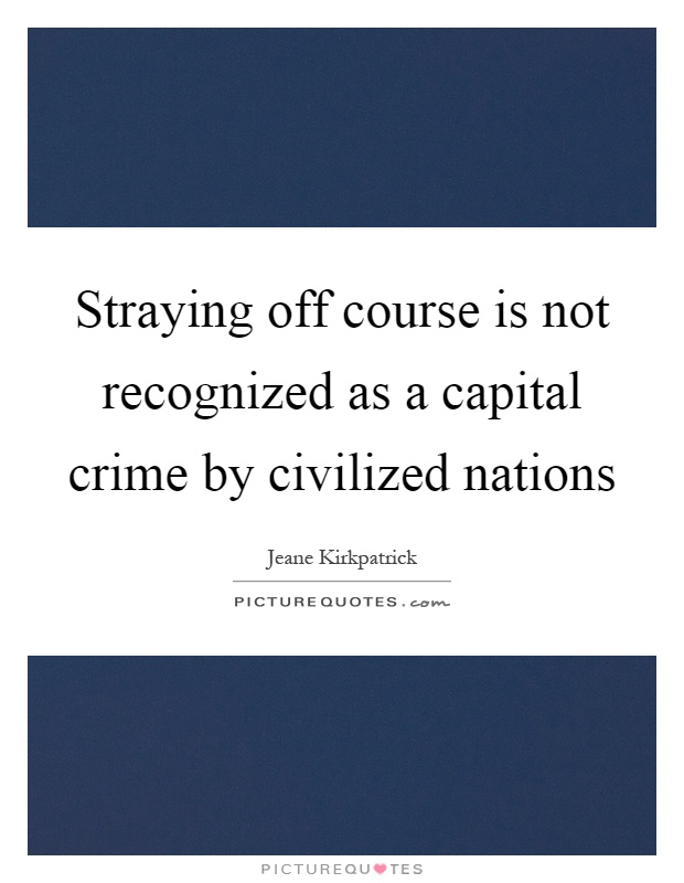 Straying off course is not recognized as a capital crime by civilized nations Picture Quote #1
