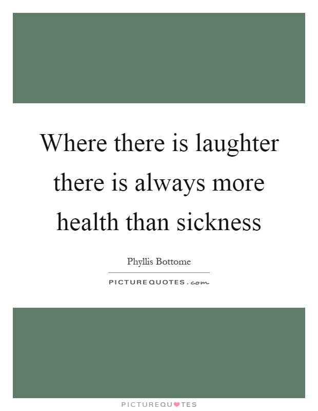 Where there is laughter there is always more health than sickness Picture Quote #1