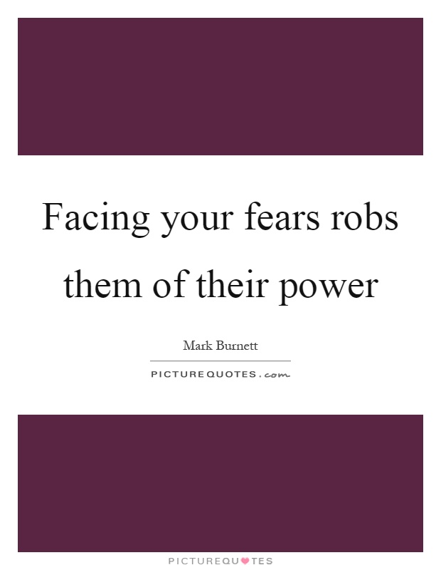 Facing your fears robs them of their power Picture Quote #1