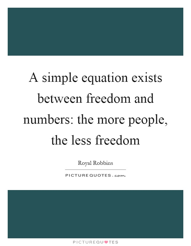 A simple equation exists between freedom and numbers: the more people, the less freedom Picture Quote #1