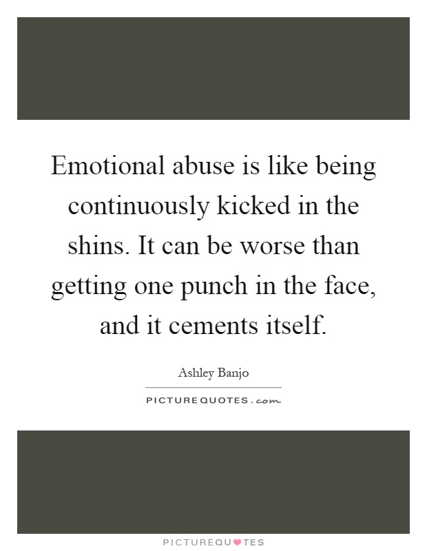 Emotional Abuse Quotes Images Simple Emotional Abuse Is Like Being Continuously Kicked In The Shins