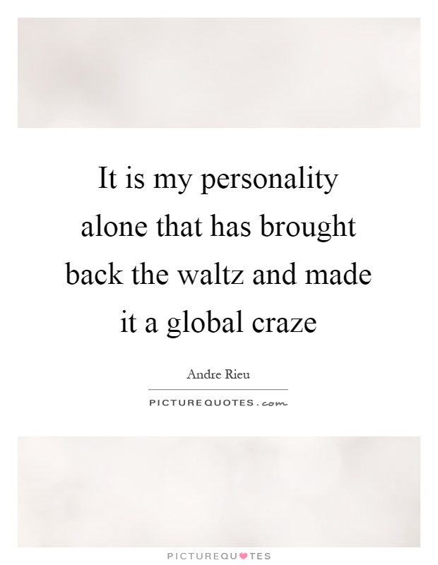 It is my personality alone that has brought back the waltz and made it a global craze Picture Quote #1
