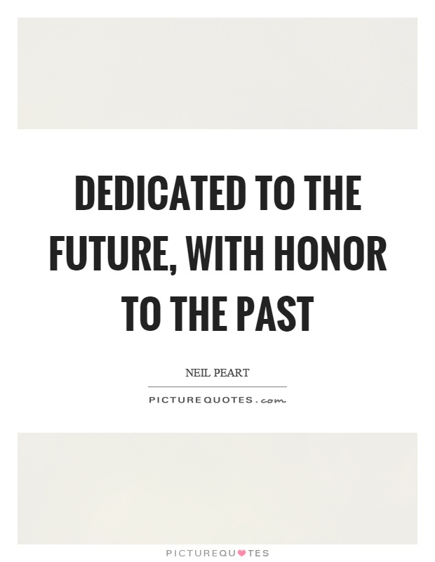 Dedicated to the future, with honor to the past Picture Quote #1