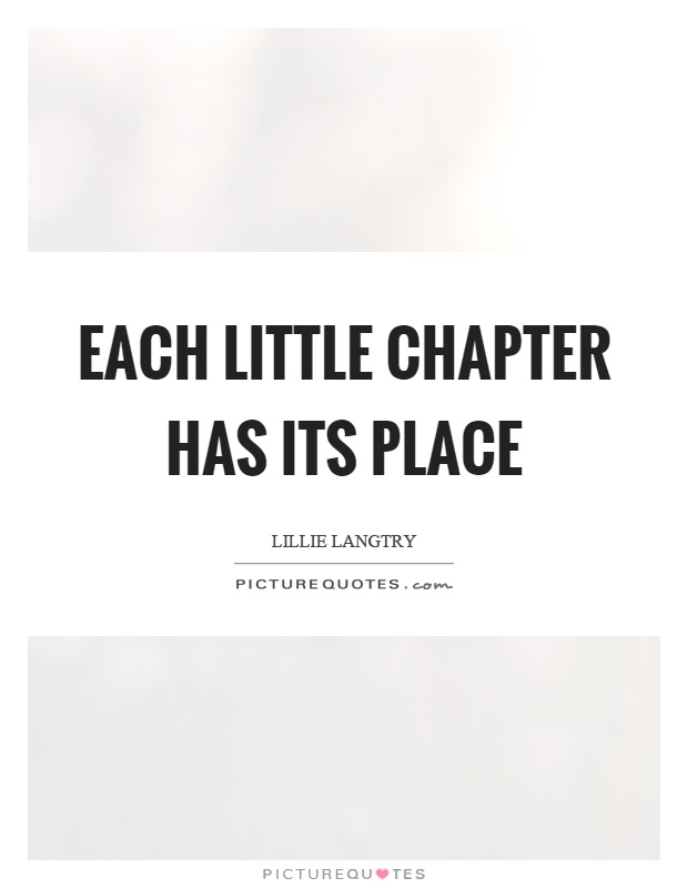 Each little chapter has its place Picture Quote #1
