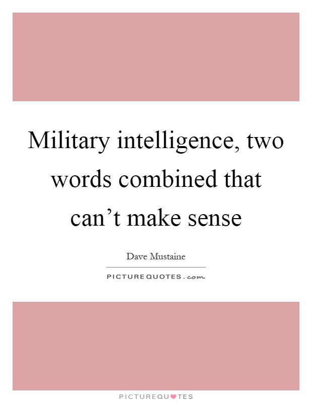 Military intelligence, two words combined that can't make sense Picture Quote #1