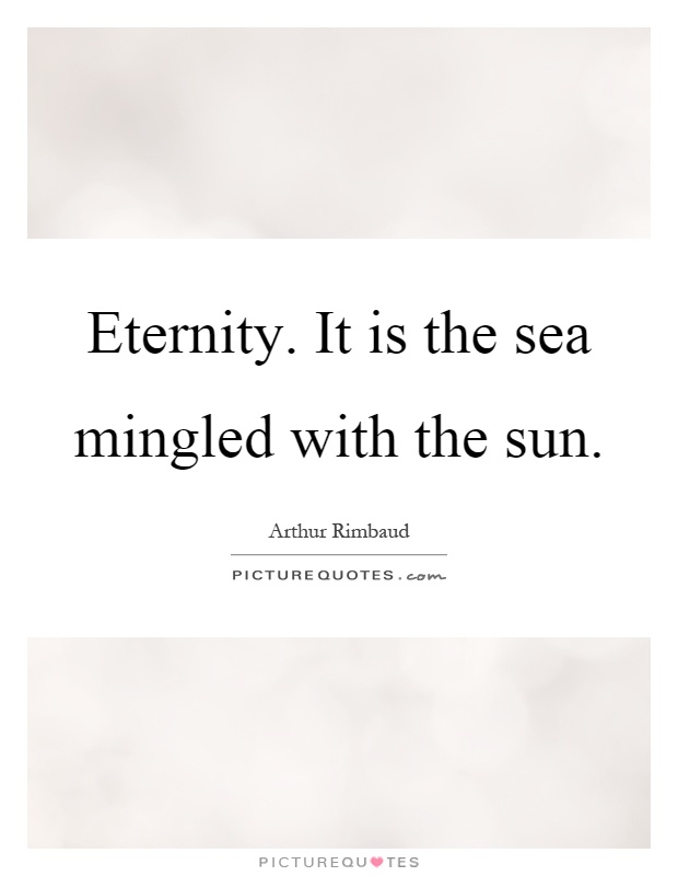 Eternity. It is the sea mingled with the sun Picture Quote #1