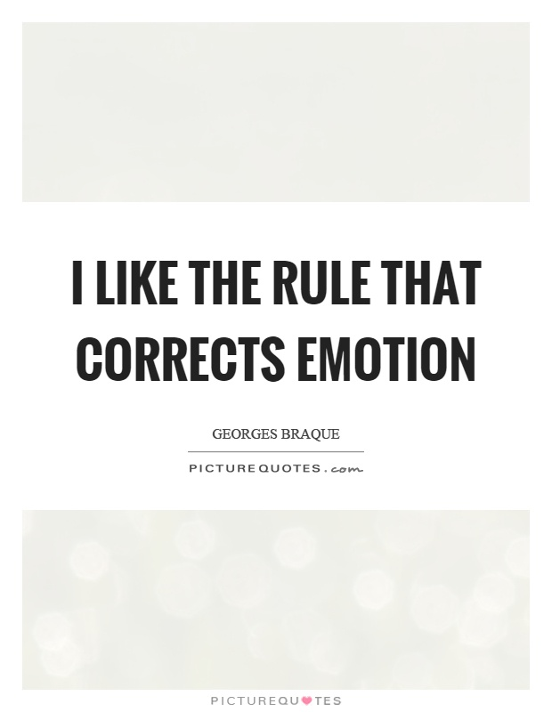 I like the rule that corrects emotion Picture Quote #1