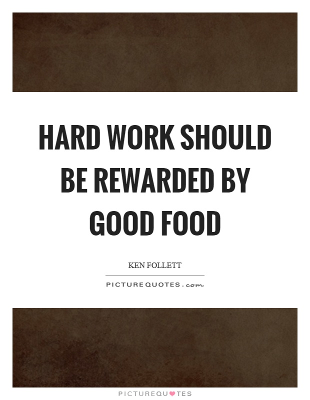 Hard work should be rewarded by good food Picture Quote #1
