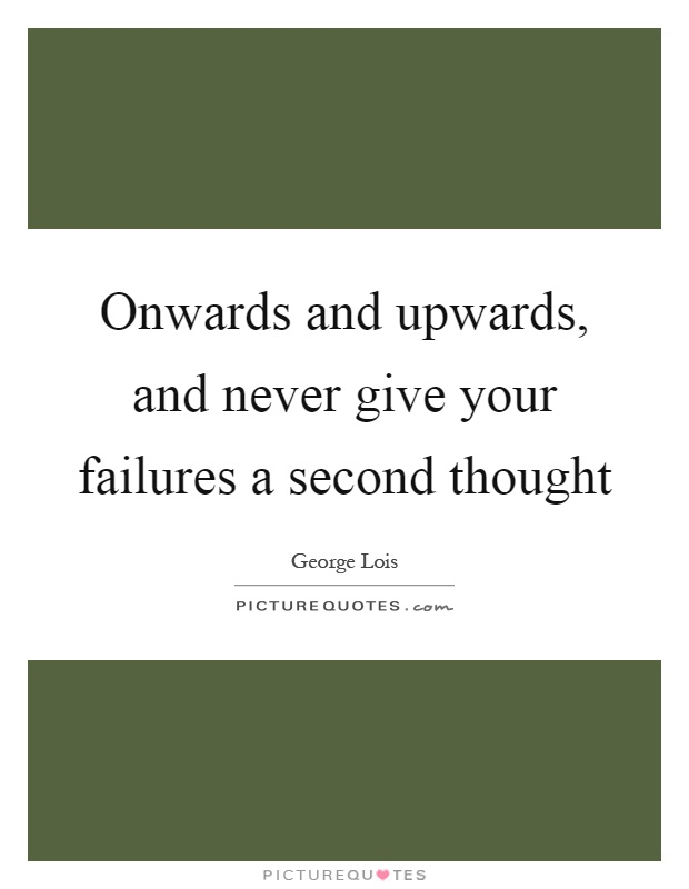 Onwards and upwards, and never give your failures a second thought Picture Quote #1