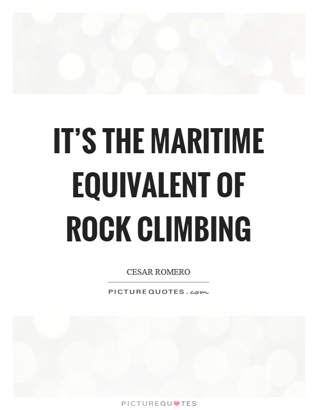 It's the maritime equivalent of rock climbing Picture Quote #1