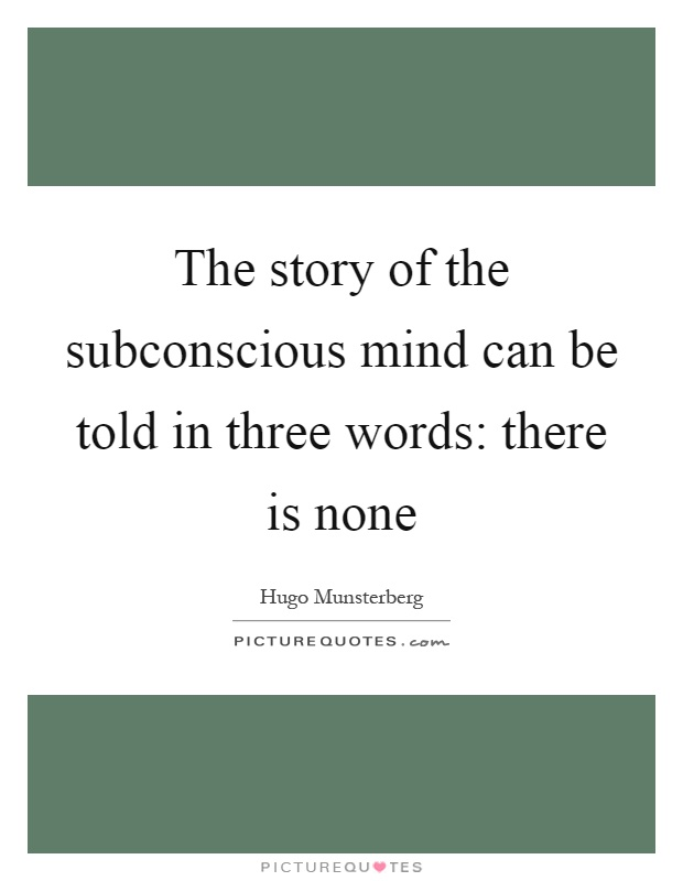 The story of the subconscious mind can be told in three words: there is none Picture Quote #1