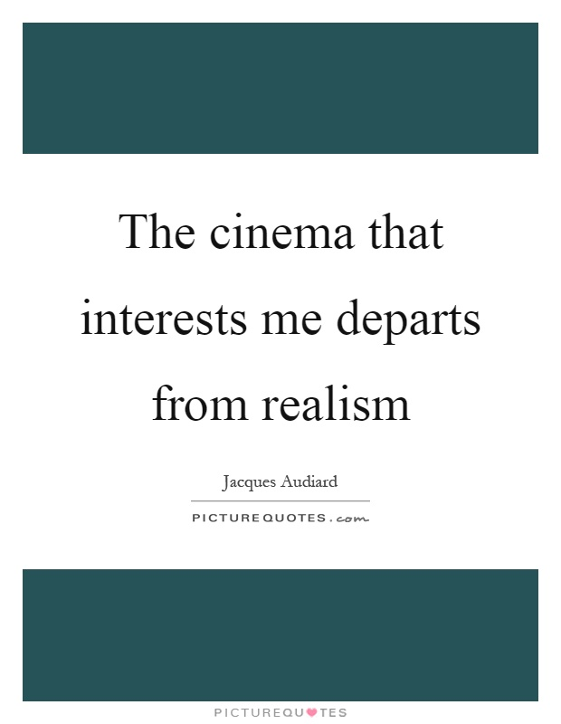 The cinema that interests me departs from realism Picture Quote #1