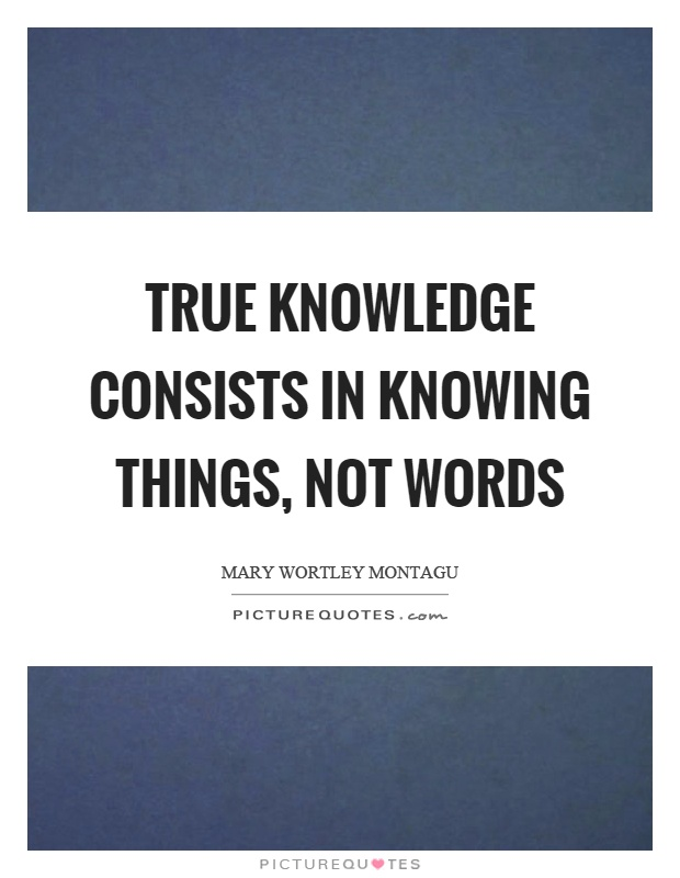 True knowledge consists in knowing things, not words Picture Quote #1