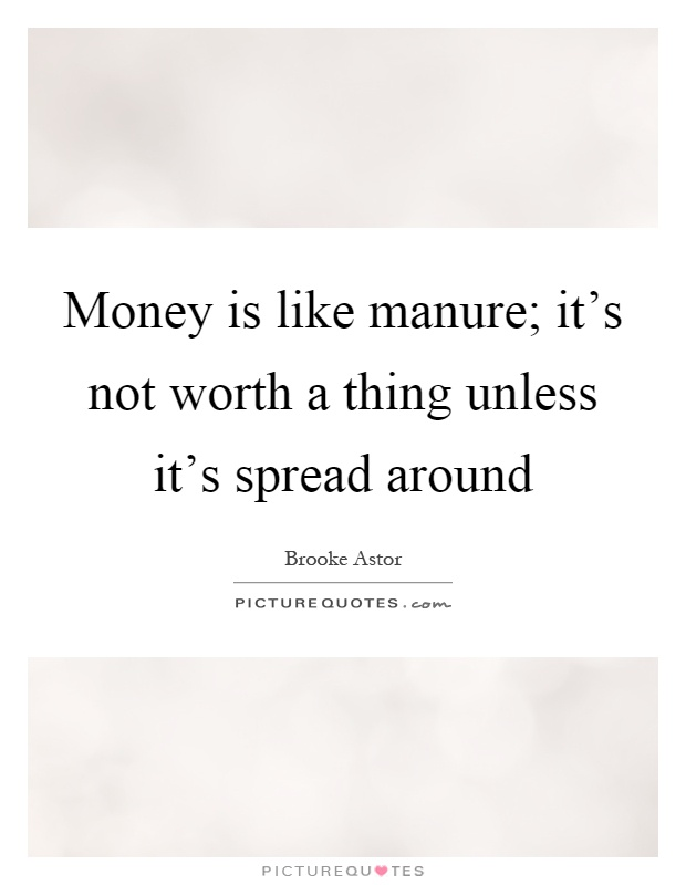 Money is like manure; it's not worth a thing unless it's spread around Picture Quote #1