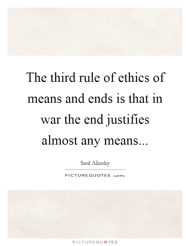 justifies quotes justifies sayings justifies picture quotes  the third rule of ethics of means and ends is that in war the end justifies