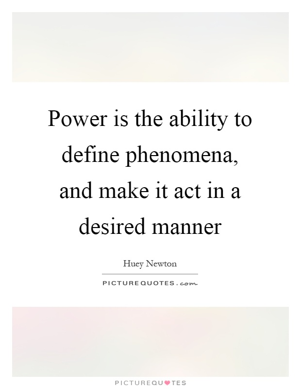 Power is the ability to define phenomena, and make it act in a desired manner Picture Quote #1
