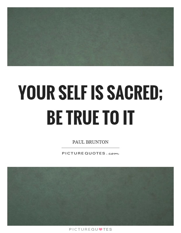 Your self is sacred; be true to it Picture Quote #1