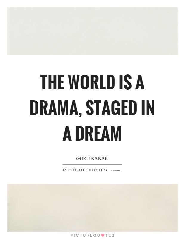 The world is a drama, staged in a dream Picture Quote #1