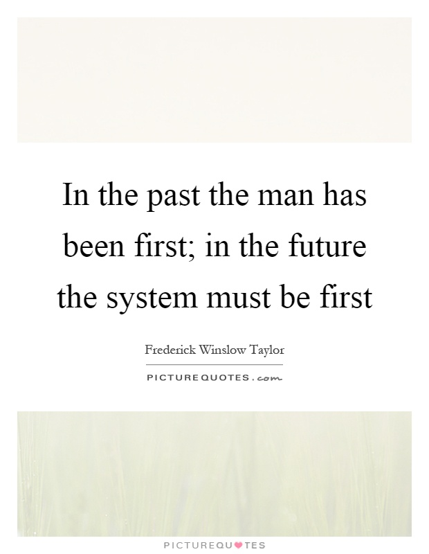 In the past the man has been first; in the future the system must be first Picture Quote #1