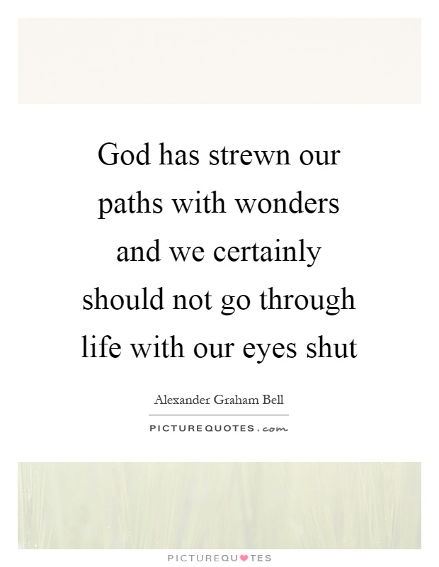 God has strewn our paths with wonders and we certainly should not go through life with our eyes shut Picture Quote #1