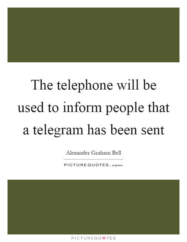 The telephone will be used to inform people that a telegram has been sent Picture Quote #1