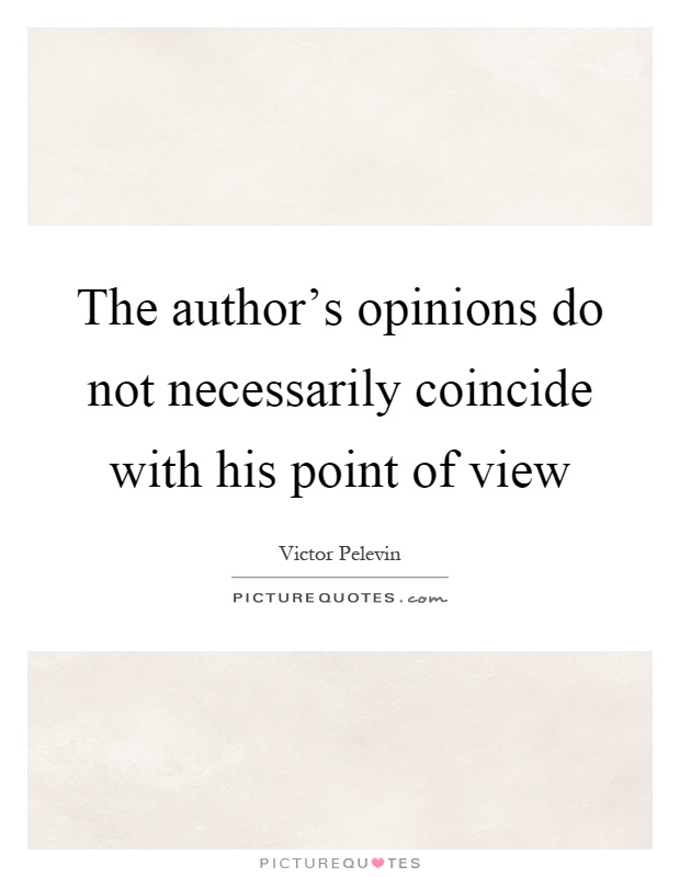 The author's opinions do not necessarily coincide with his point of view Picture Quote #1