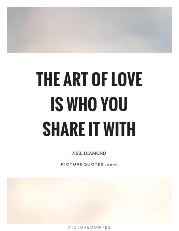 Beau The Art Of Love Is Who You Share It With Picture Quote #1
